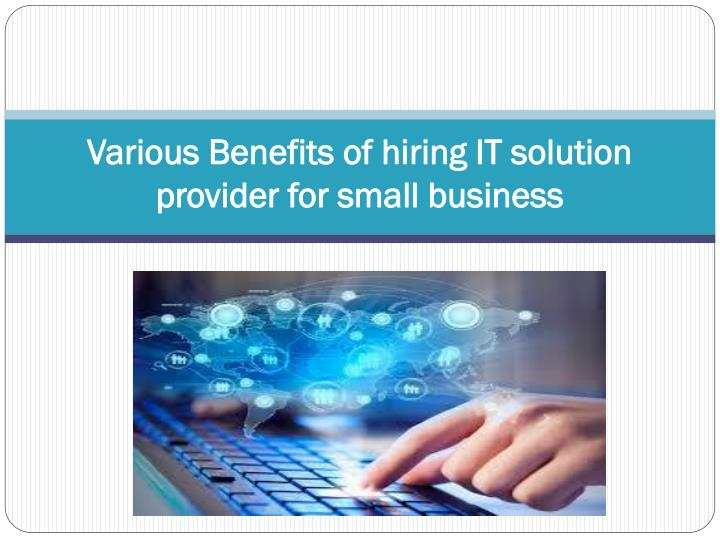 various benefits of hiring it solution provider for small business n.