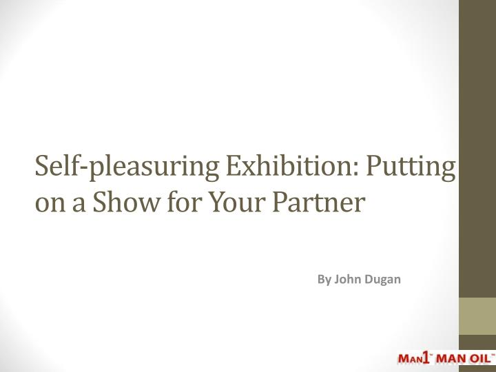 self pleasuring exhibition putting on a show for your partner n.