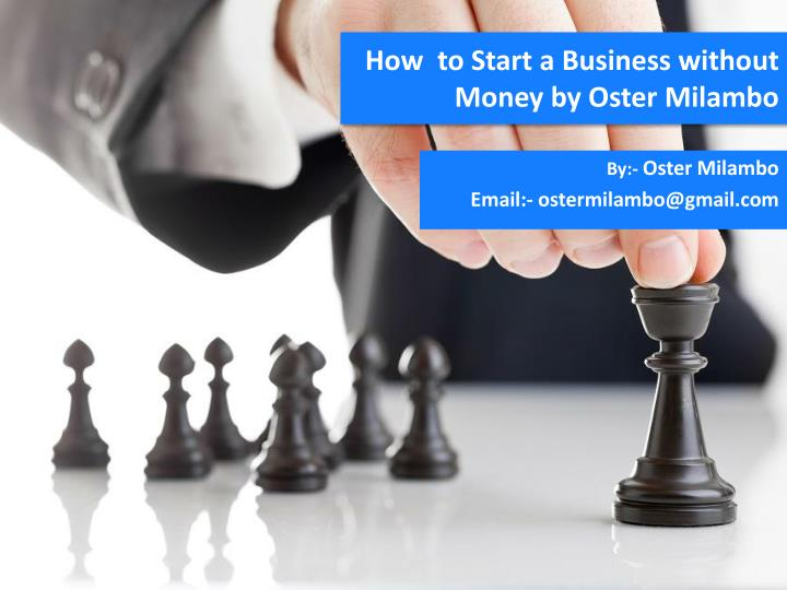 how to start a business without money by oster milambo n.