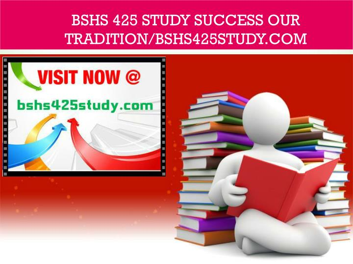 bshs 425 study success our tradition bshs425study com n.