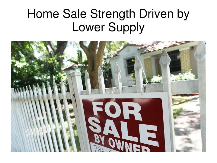 home sale strength driven by lower supply n.