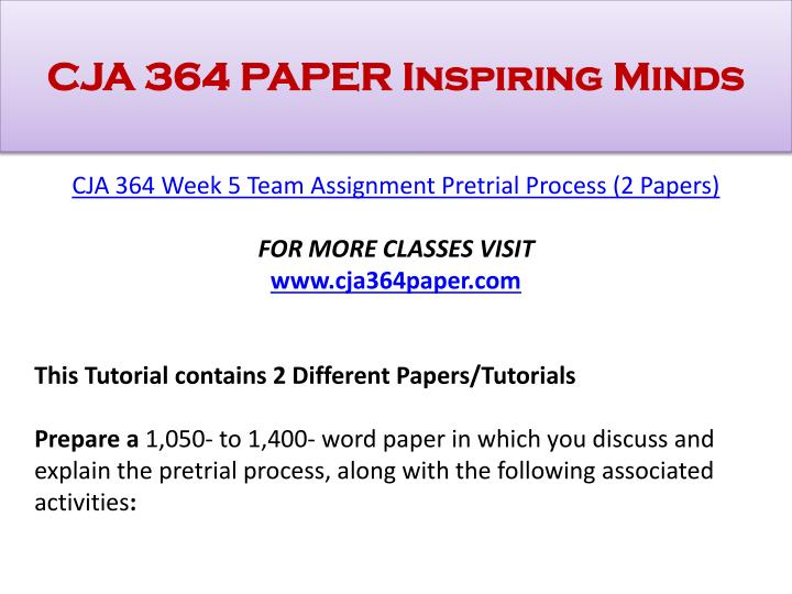 cja 364 pretrial process paper This work includes cja 364 week 5 team assignment pretrial process order your paper today and have it written by a professional you will get assigned a top 10 writer.