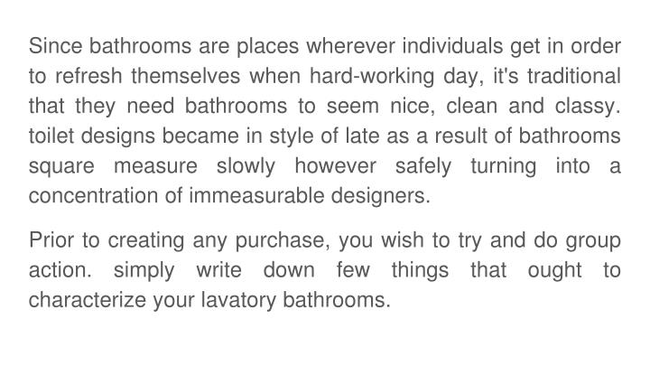 Since bathrooms are places wherever individuals get in order to refresh themselves when hard-working...