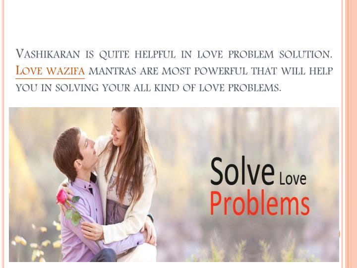 Vashikaran is quite helpful in love problem solution.