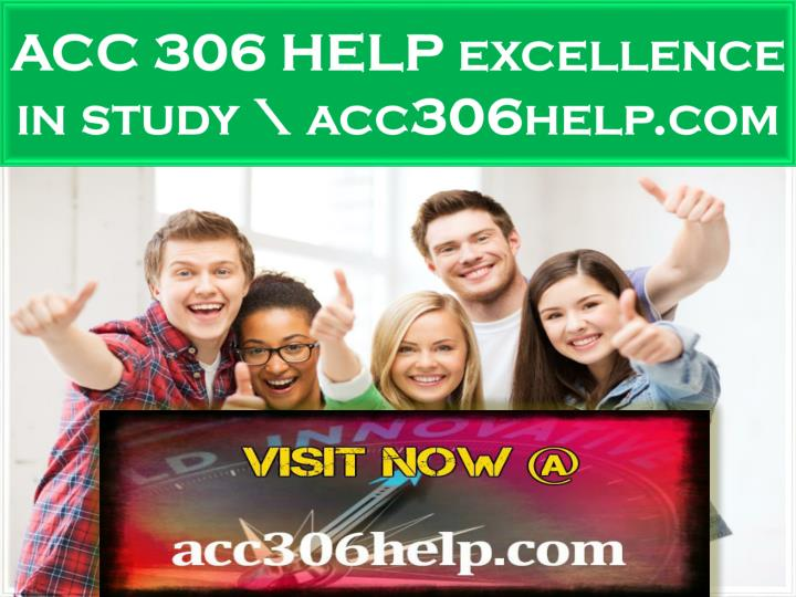 Acc 306 help excellence in study acc306help com