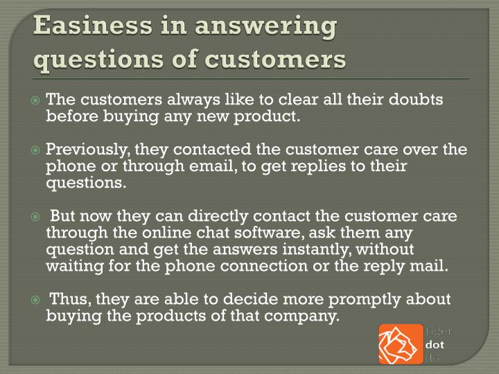 Easiness in answering questions of customers