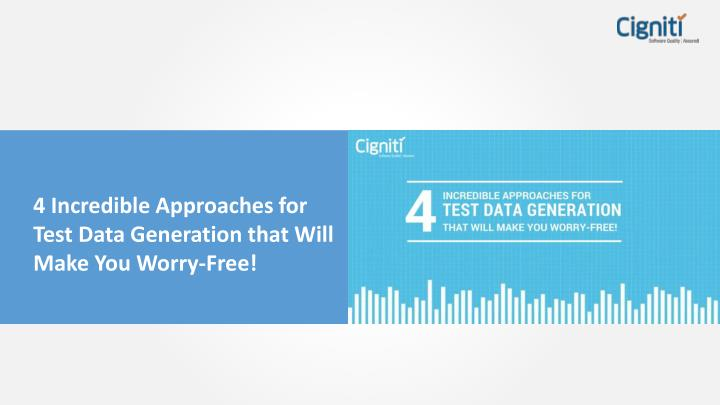 PPT - 4 Incredible Approaches for Test Data Generation that