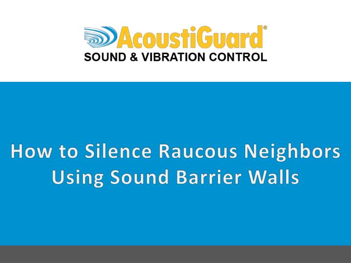 how to silence raucous neighbors using sound barrier walls n.