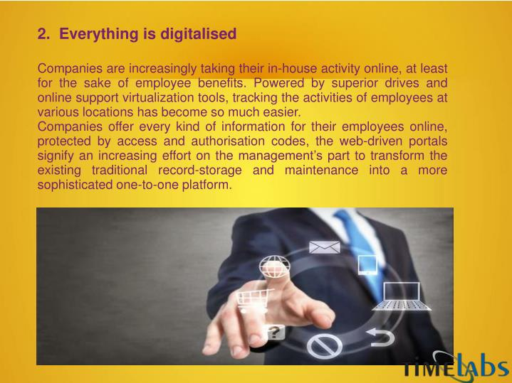 2.  Everything is digitalised