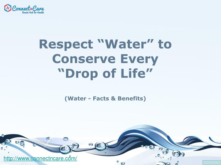 respect water to conserve every drop of life water facts benefits n.