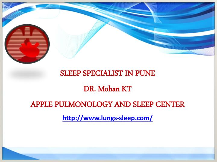 sleep specialist in pune dr mohan kt apple pulmonology and sleep center http www lungs sleep com n.
