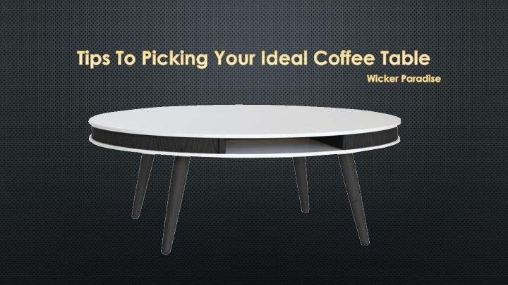 tips to picking your ideal coffee table n.