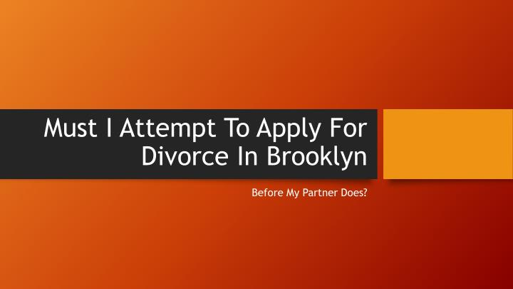 must i attempt to apply for divorce in brooklyn n.