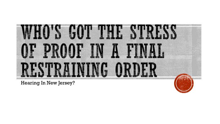 who s got the stress of proof in a final restraining order n.