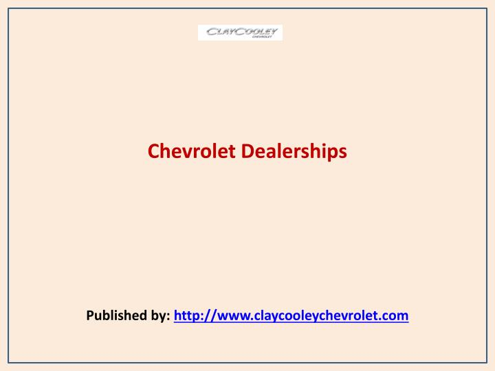 chevrolet dealerships published by http www claycooleychevrolet com n.