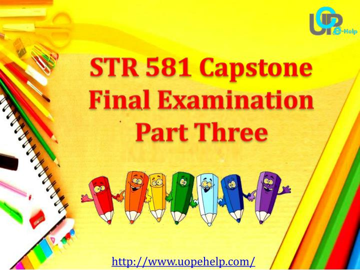 str 581 capstone final exam part $2499 str 581 capstone final examination part 1 rating: a+ purchased: 43  times $2999 str 581 week 6 capstone final examination part 3 (newest.
