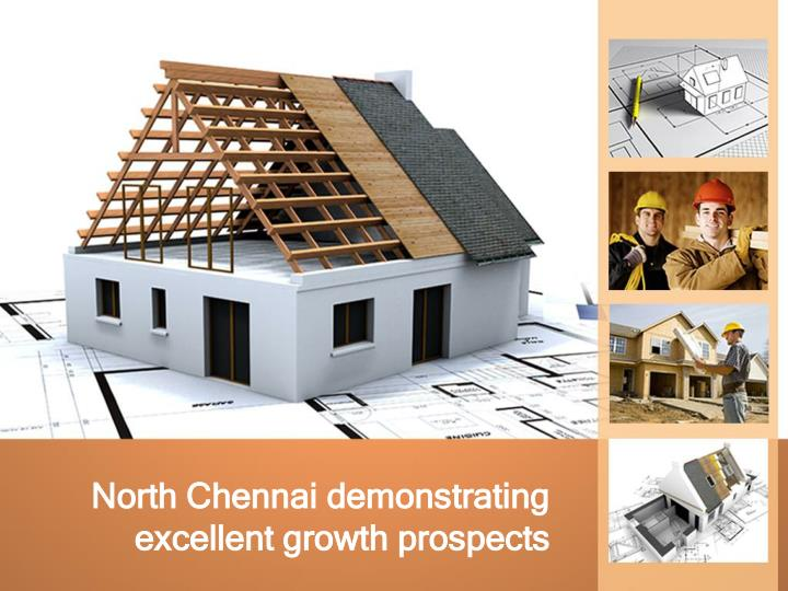 north chennai demonstrating excellent growth prospects n.