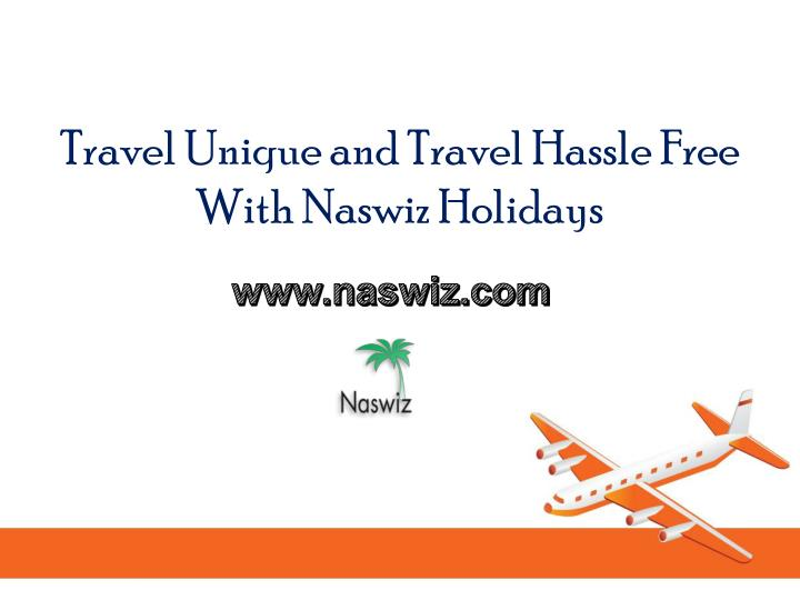 travel unique and travel hassle free with naswiz holidays n.