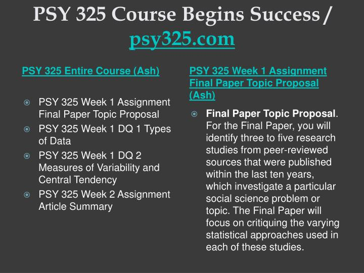 final psy 325 Week 5 final paper  focus of the final paper for your final paper you will conduct a research study critique utilize the instructor-approved topic that you selected in week one of the course.