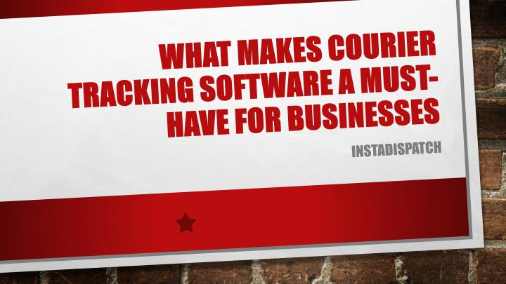 what makes courier tracking software a must have for businesses n.