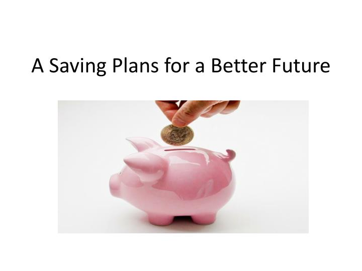 a saving plans for a better future n.