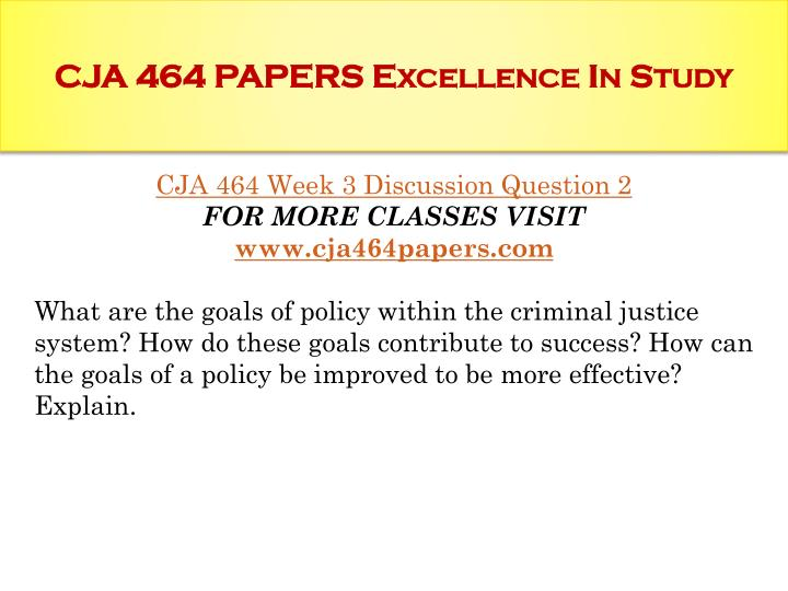 policy analysis paper cja 464 essay Free essay: policy analysis iii- compare and contrast paper brandy alston university of phoenix criminal justice management theory and practice cja/464.