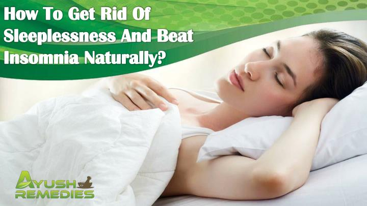 How To Get Rid Of Sleeplessness And Beat Insomnia Naturally?