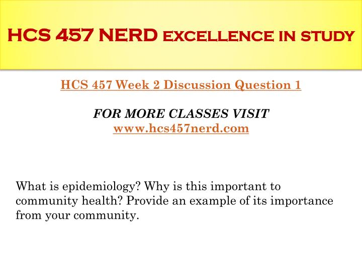 hcs 457 week 4 communicable disease  communicable disease michael e aponte professor steiner university of phoenix hcs 457 chickenpox is a highly communicable virus named the varicella-zoster virus and closely resembles the herpes virus the virus can be released into the air by coughing or sneezing, spreading the.