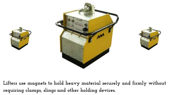 Lifters use magnets to hold heavy material securely and firmly without requiring clamps, slings and other holding devices.