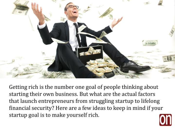 Getting rich is the number one goal of people thinking about starting their own business. But what a...