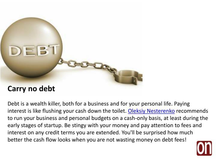 Carry no debt