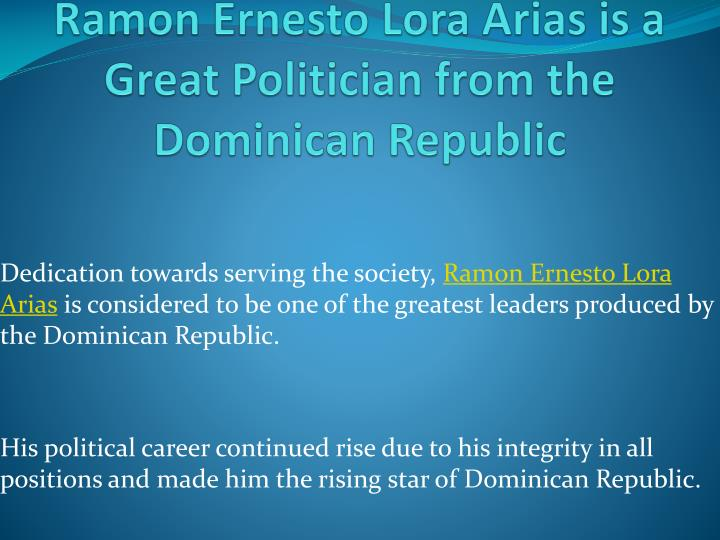 ramon ernesto lora arias is a great politician from the dominican republic n.
