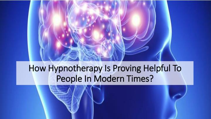 how hypnotherapy is proving helpful to people in modern times n.
