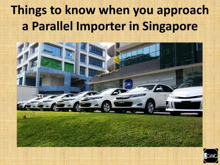 things to know when you approach a parallel importer in singapore n.