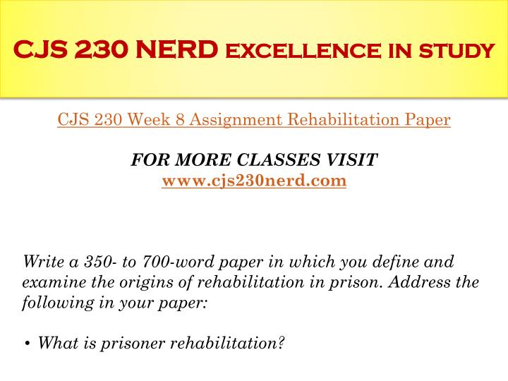 define and examine the origins of rehabilitation in prison and the option of parole based on rehabil For more classes visit wwwsnaptutorialcom cja 234 week 1 individual assignment: prison comparison contrast paper cja 234 week 2 individual assignment: federal priso.