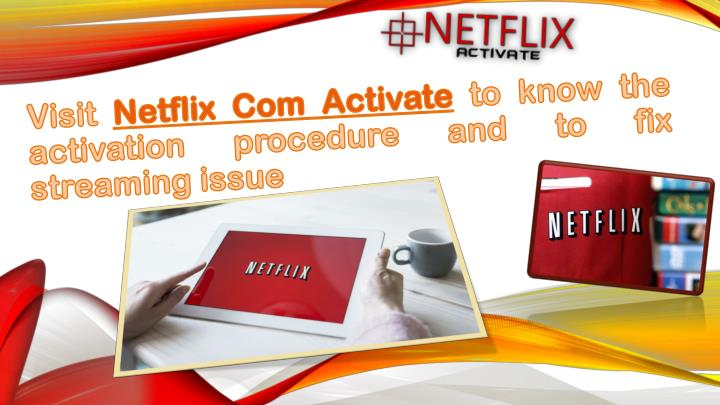 visit netflix com activate to know the activation procedure and to fix streaming issue n.