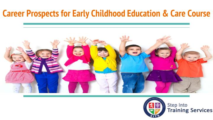 Career prospects for early childhood education care course
