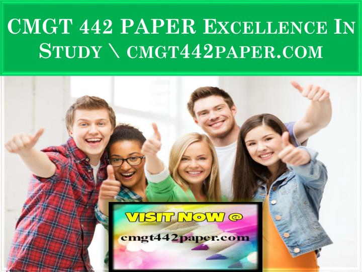 cmgt 442 paper excellence in study cmgt442paper com n.