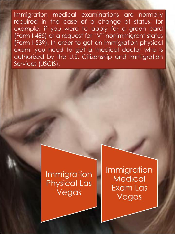 Immigration medical examinations are normally required in the case of a change of status, for exampl...