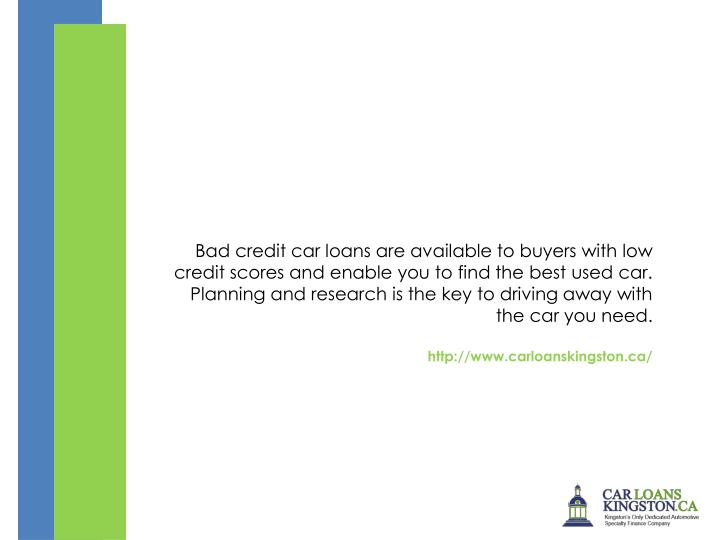 Bad credit car loans are available to buyers with low credit scores and enable you to find the best used car. Planning and research is the key to driving away with the car you need.