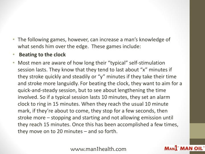 The following games, however, can increase a man's knowledge of what sends him over the edge.  The...