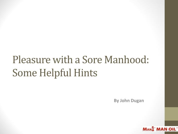 Pleasure with a sore manhood some helpful hints