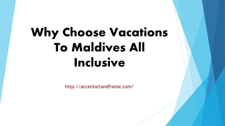 why choose vacations to maldives all inclusive n.