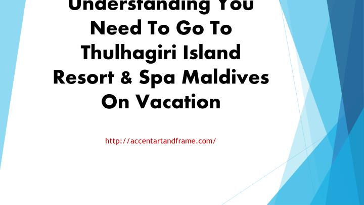 understanding you need to go to thulhagiri island resort spa maldives on vacation n.