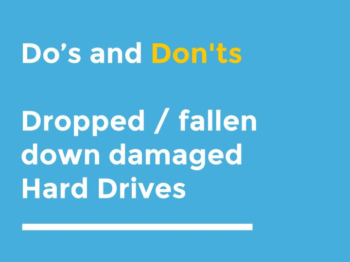 do s and don ts dropped fallen down damaged hard drives n.