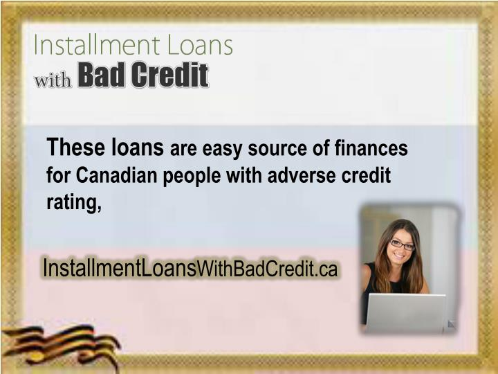 These loans are easy source of finances for canadian people with adverse credit rating