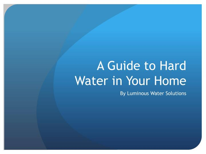 a guide to hard water in your home n.