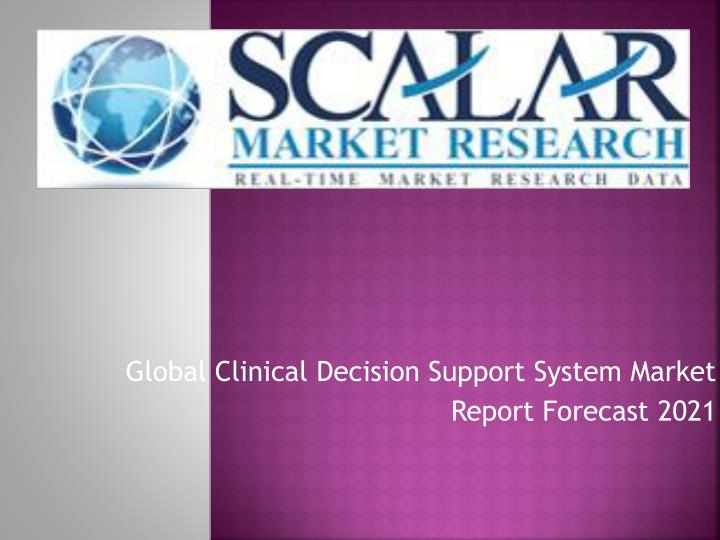 global clinical decision support system market report forecast 2021 n.