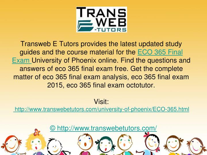 free eco 365 final exam answers Eco 365 final examphoenix university students you have problems in economics don't worry uop e assignments are here to solve your p.