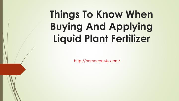 things to know when buying and applying liquid plant fertilizer n.